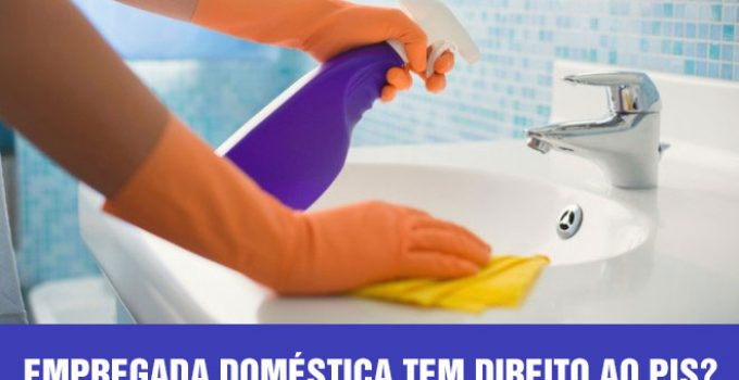 Empregadas domésticas têm direito ao PIS 2021